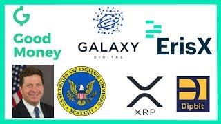 GoodMoney Galaxy Digital Funding - ErisX New Hire - SEC Jay Clayton ICO  - Japan Crypto Tax