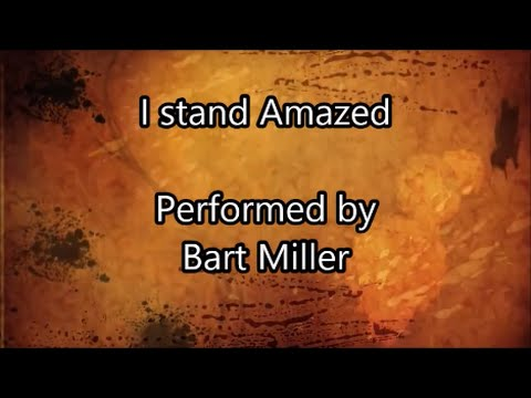I Stand Amazed - Bart Miller (Lyrics)