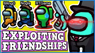 Exploiting Friendships In Among Us To Break Nogla And RTGame with 1000 IQ IMPOSTER PLAYS!