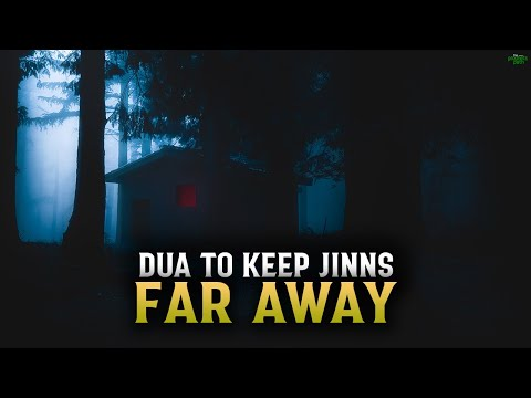 DUA TO KEEP JINNS FAR AWAY FROM YOU