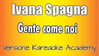 Ivana Spagna -  Gente come noi (versione Karaoke Academy Italia)
