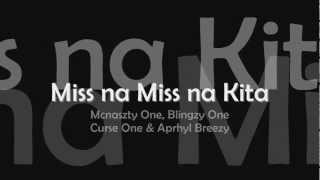Repeat youtube video Miss na Miss na Kita - Mcnaszty One, Blingzy One, Curse One & Aprhyl Breezy