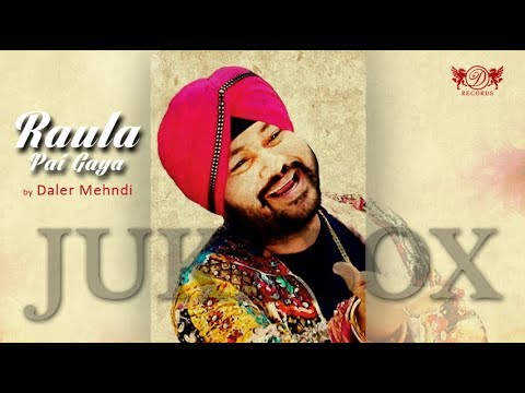 Raula Pai Gaya JUKEBOX | Daler Mehndi | Superhit Punjabi Songs  DRecords thumbnail
