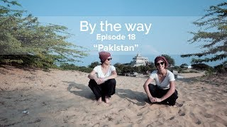 "By the way - Episode 18 / ""Pakistan"""