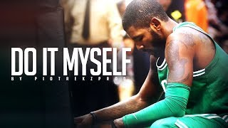 "Kyrie Irving - ""DO IT MYSELF"" (2017-18 Celtics Highlights) ᴴᴰ"