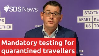 Victoria introduces mandatory testing for quarantined travellers I SBS News