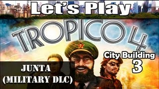 Tropico 4 Junta Military DLC Gameplay 3 - Tides Of Battle: Military City (City Building Games)