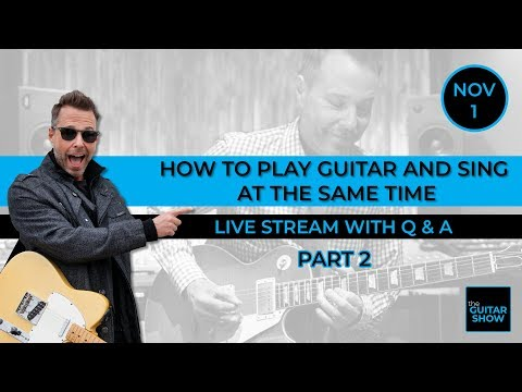 How to Play Guitar and Sing at the Same Time - Part 2 - Live Lesson + Q&A