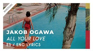 Jakob Ogawa - All Your Love // Lyrics - Letra