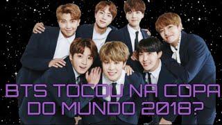 BTS TOCOU NA COPA DO MUNDO 2018?!