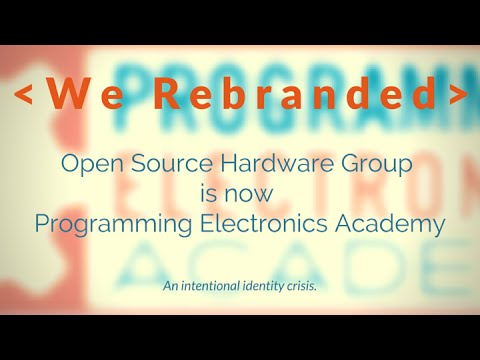 Rebranding: Open Source Hardware Group is now Programming Electronics Academy