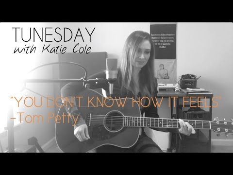 You Dont Know How It Feels Tom Petty Cover Katie Cole Tunesday