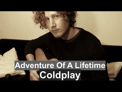 Adventure Of A Lifetime - Coldplay (acoustic cover video)