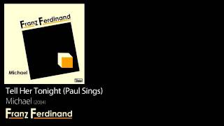 Tell Her Tonight (Paul Sings) - Michael [2004] - Franz Ferdinand
