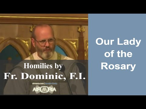 Oct 07 - Homily - Fr Dominic: Our Lady of the Rosary