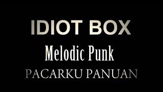 IDIOT BOX  - PACARKU PANUAN