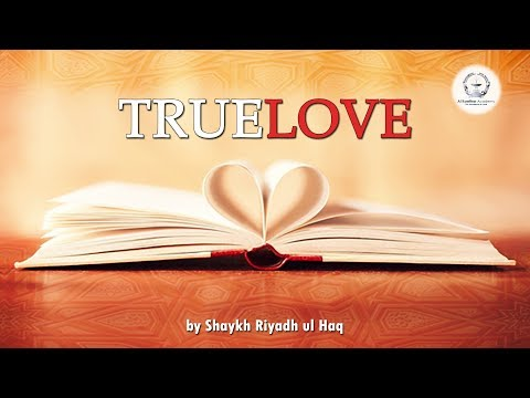 True Love - Shaykh Riyadh ul Haq
