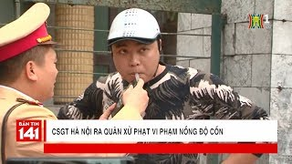 CSGT Hà Nội ra quân xử phạt vi phạm nồng độ cồn   Tin nóng   Nhật ký 141