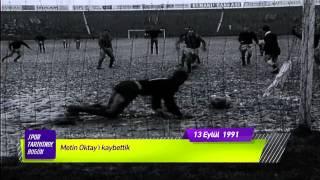 ''METİN OKTAYI'I KAYBETTİK'' 13 Eylül 1991 Spor tarihinde bugün