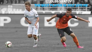 Oleg Shatov - The best player in July 2015 HD