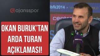 Arda Turan'ın, Galatasaray'a transferi I Okan Buruk, Arda Turan ve transferler hakkında bilgi verdi