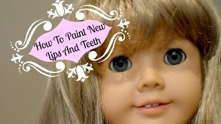 How To Paint American Girl Doll Lips And Teeth