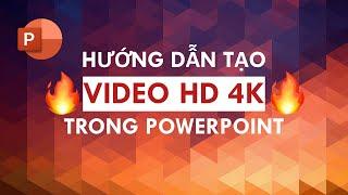 Hướng dẫn cách làm video đẹp bằng Powerpoint 365 🔥 Xuất Video Full 4K