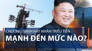 Chương trình hạt nhân Triều Tiên mạnh đến mức nào?   VTC1