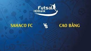 TRỰC TIẾP   SAHAKO FC - CAO BẰNG   VL GIẢI VĐQG FUTSAL HD BANK 2019   BLV QUANG HUY