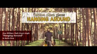 William Clark Green - Hanging Around