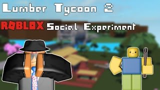 [ROBLOX] Lumber Tycoon 2: Social experiment(GONE WRONG)(SOMEONE DIED)(+THE OTHER STUFF) *MUST WATCH*
