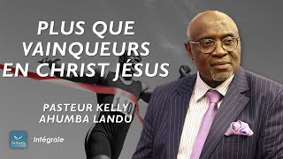 Plus que vainqueurs en Christ Jésus - Pasteur Kelly Ahumba Landu