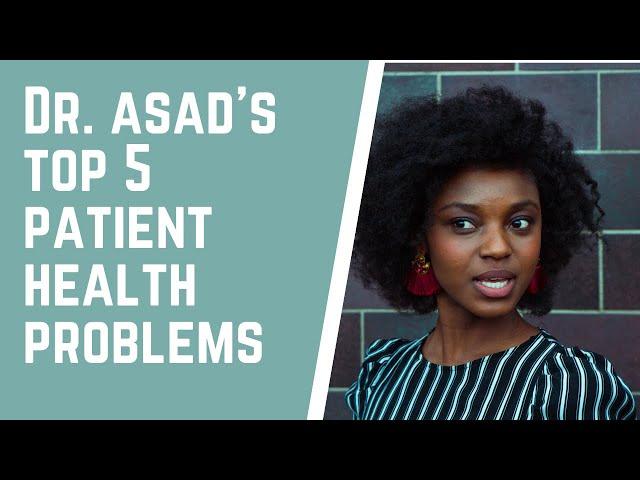 Dr. Asad's Top 5 Patient Health Problems
