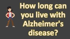 How long can you live with Alzheimer's disease ?  | Best Health FAQS