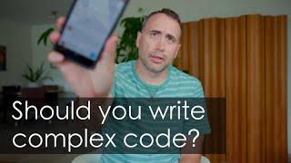 Should you Write Complex Code?