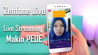 Review Asus Zenfone Live - Bikin cakep pas Video Live Streaming