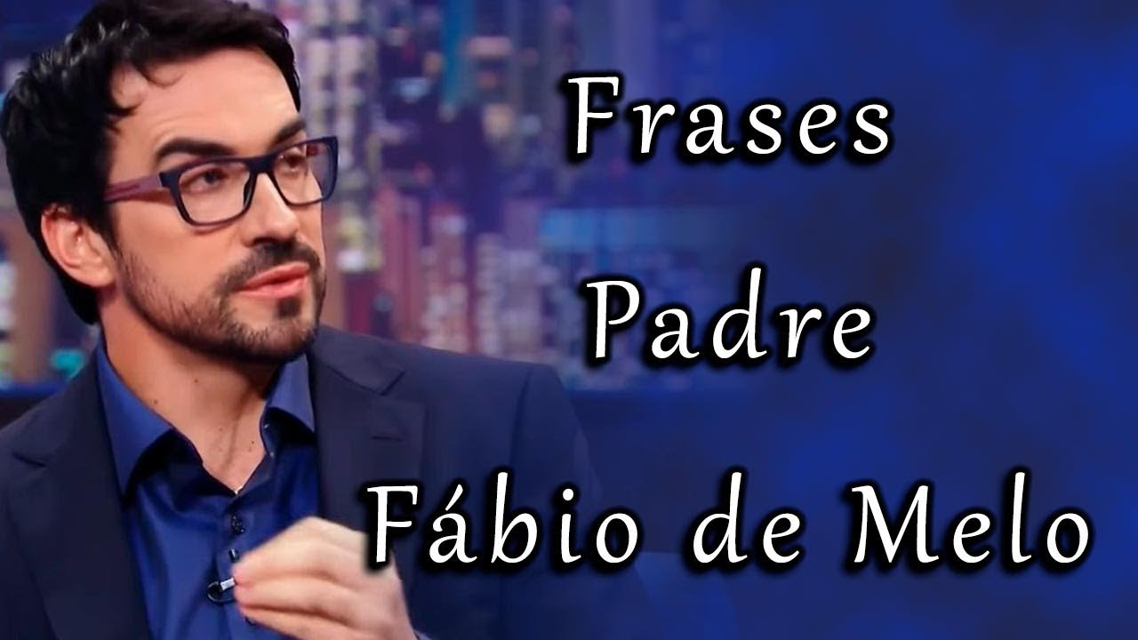 Frases Do Padre Fabio De Melo Youtube