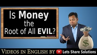 Is MONEY the root of all EVIL ?