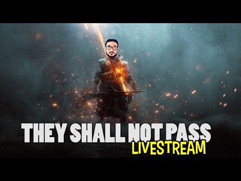battlefield 1 THEY SHALL NOT PASS LIVESTREAM