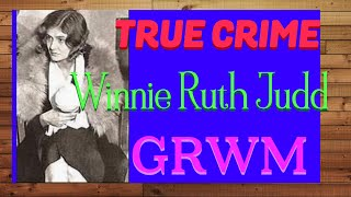Winnie Ruth Judd, True Crime GRWM