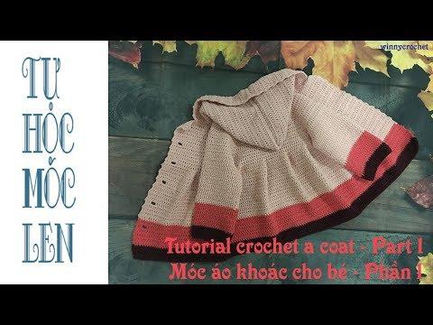 Hướng Dẫn Móc áo Khoác Cho Bé Gái (P1)- Crochet A Coat For Baby Girl