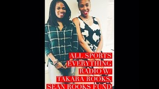 Ep. 68 All Sports Everything Radio W/ Takara Rooks, Sean Rooks Fund