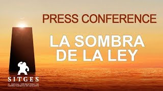 Sitges 2018: Press conference - LA SOMBRA DE LA LEY