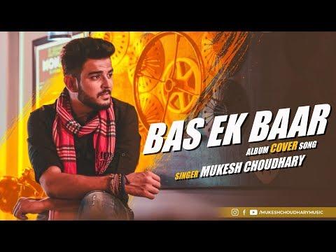 Bas Ek Baar    Mukesh Choudhary   Album Cover Song