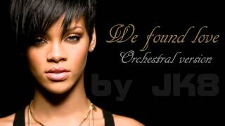 Rihanna - We found love (Orchestral Version by JK8)