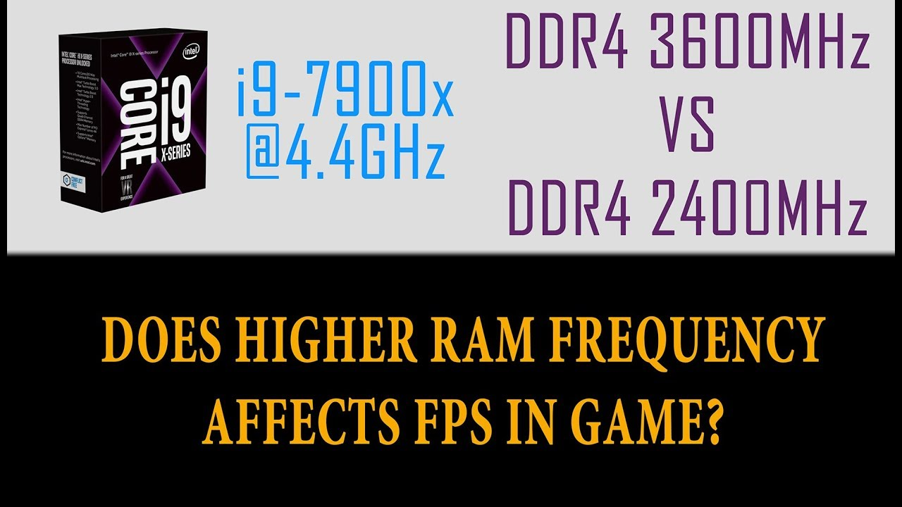 i9-7900x | DDR4 | 3600 MHz vs 2400MHz | Does higher ram frequency affects  fps in game?