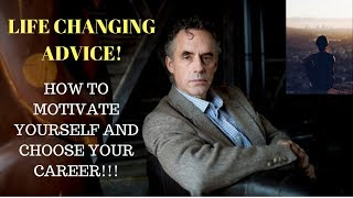 Jordan Peterson - How to Motivate Yourself and Choose the Best Career that Will Change Your Life