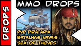 MMO Drops . PVP, Pirataria e Batalhas Navais em Sea of Thieves . EU QUERO
