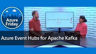 Azure Event Hubs for Apache Kafka | Azure Friday