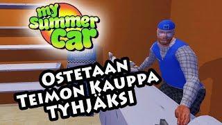 My Summer Car - Ostetaan Teimon kauppa tyhjäksi